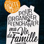 Organiser et ré-enchanter ma vie de famille